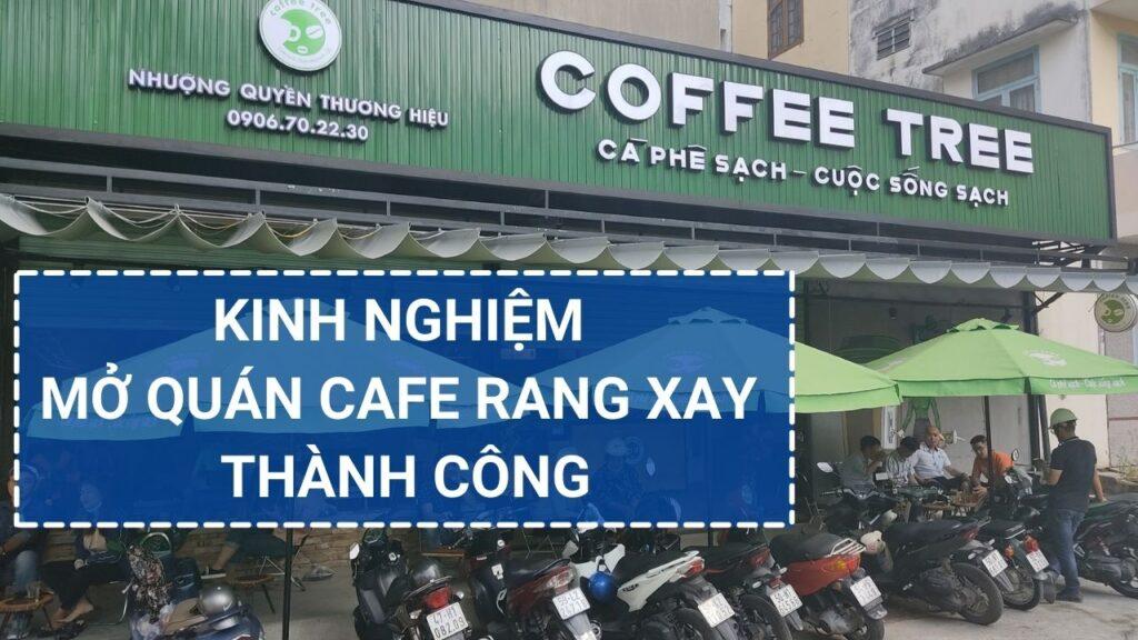 Kinh Nghiệm Mở Quán Cafe Rang Xay Thành Công